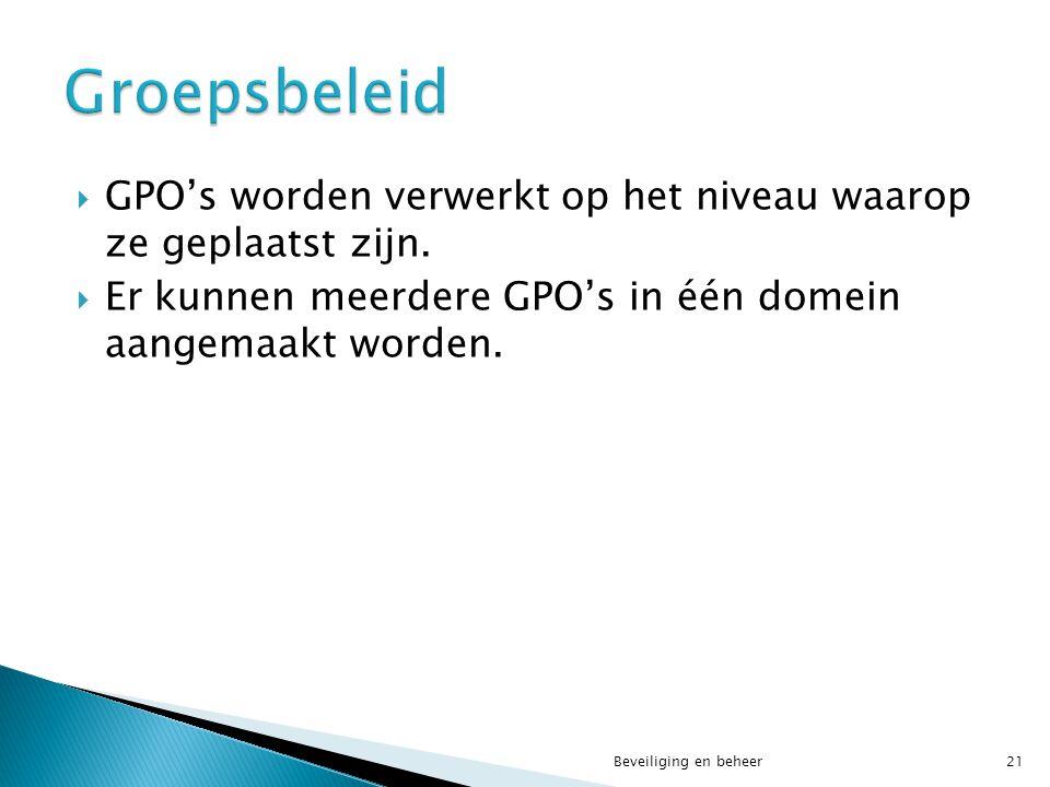  GPO's worden verwerkt op het niveau waarop ze geplaatst zijn.  Er kunnen meerdere GPO's in één domein aangemaakt worden. Beveiliging en beheer21