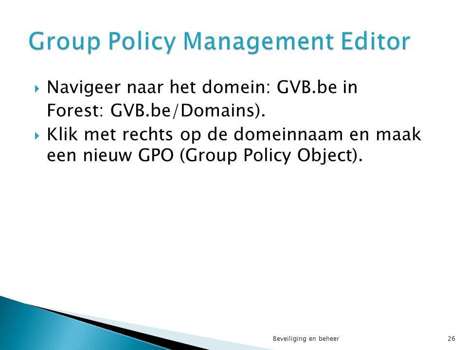  Navigeer naar het domein: GVB.be in Forest: GVB.be/Domains).  Klik met rechts op de domeinnaam en maak een nieuw GPO (Group Policy Object). Beveili