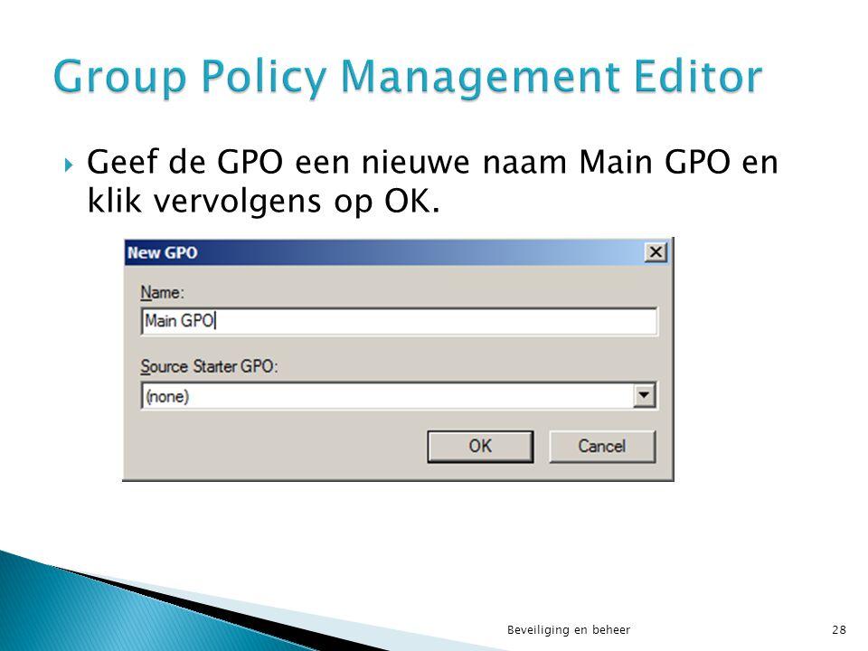  Geef de GPO een nieuwe naam Main GPO en klik vervolgens op OK. Beveiliging en beheer28