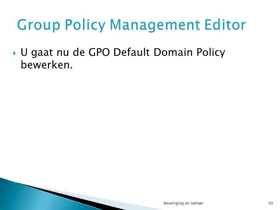  U gaat nu de GPO Default Domain Policy bewerken. Beveiliging en beheer30