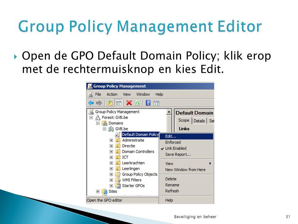  Open de GPO Default Domain Policy; klik erop met de rechtermuisknop en kies Edit. Beveiliging en beheer31