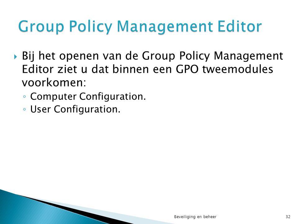  Bij het openen van de Group Policy Management Editor ziet u dat binnen een GPO tweemodules voorkomen: ◦ Computer Configuration. ◦ User Configuration