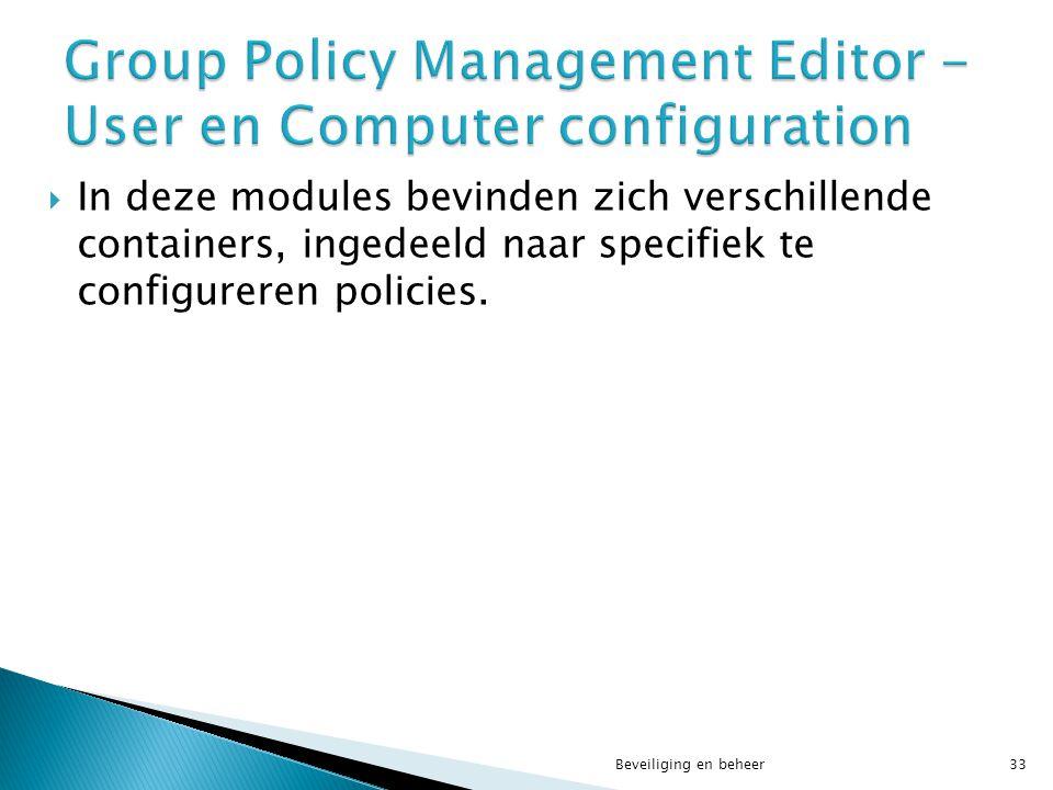  In deze modules bevinden zich verschillende containers, ingedeeld naar specifiek te configureren policies. Beveiliging en beheer33