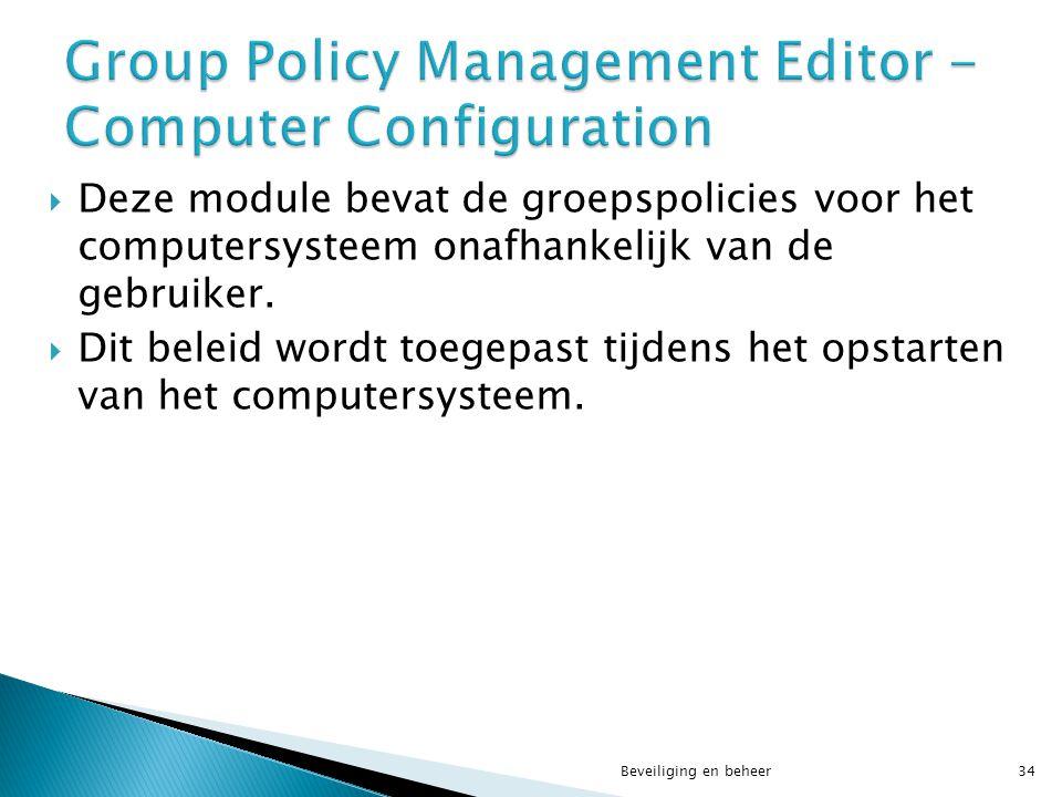  Deze module bevat de groepspolicies voor het computersysteem onafhankelijk van de gebruiker.  Dit beleid wordt toegepast tijdens het opstarten van