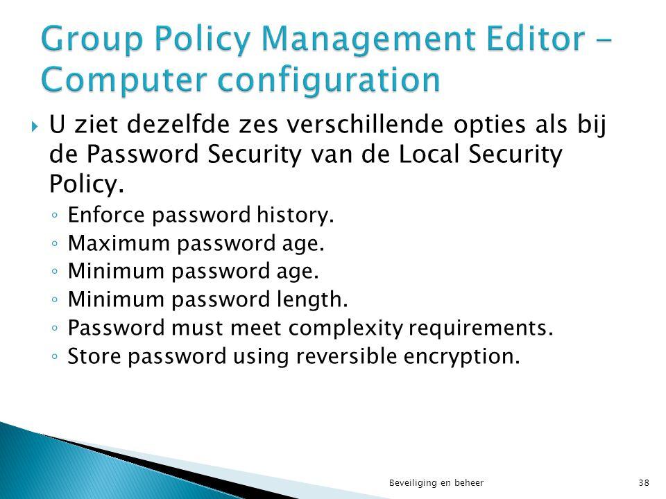  U ziet dezelfde zes verschillende opties als bij de Password Security van de Local Security Policy. ◦ Enforce password history. ◦ Maximum password a