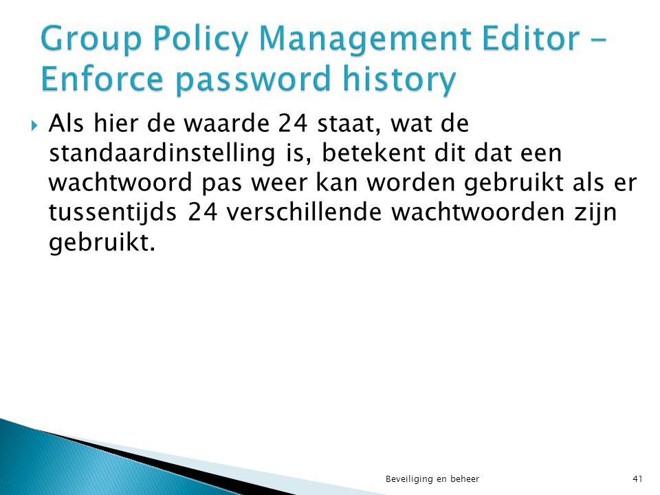  Als hier de waarde 24 staat, wat de standaardinstelling is, betekent dit dat een wachtwoord pas weer kan worden gebruikt als er tussentijds 24 versc