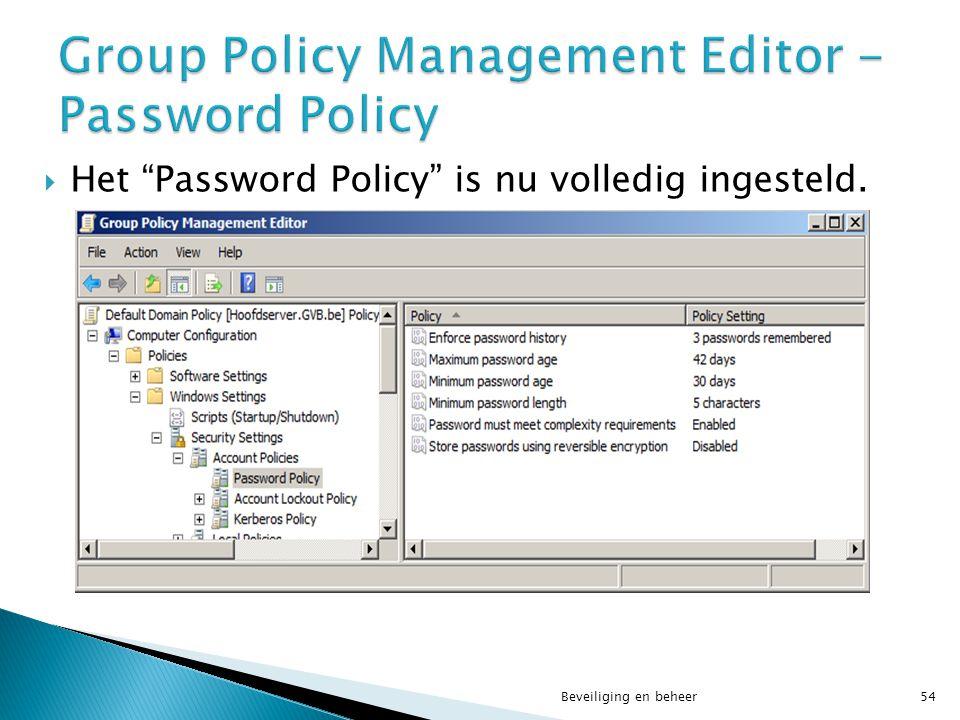 """ Het """"Password Policy"""" is nu volledig ingesteld. Beveiliging en beheer54"""