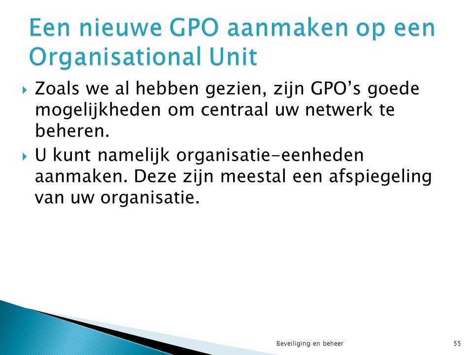  Zoals we al hebben gezien, zijn GPO's goede mogelijkheden om centraal uw netwerk te beheren.  U kunt namelijk organisatie-eenheden aanmaken. Deze z