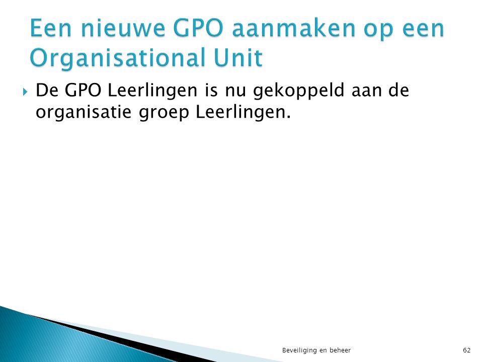  De GPO Leerlingen is nu gekoppeld aan de organisatie groep Leerlingen. Beveiliging en beheer62