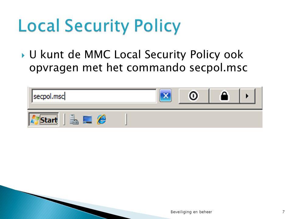  U kunt de MMC Local Security Policy ook opvragen met het commando secpol.msc Beveiliging en beheer7