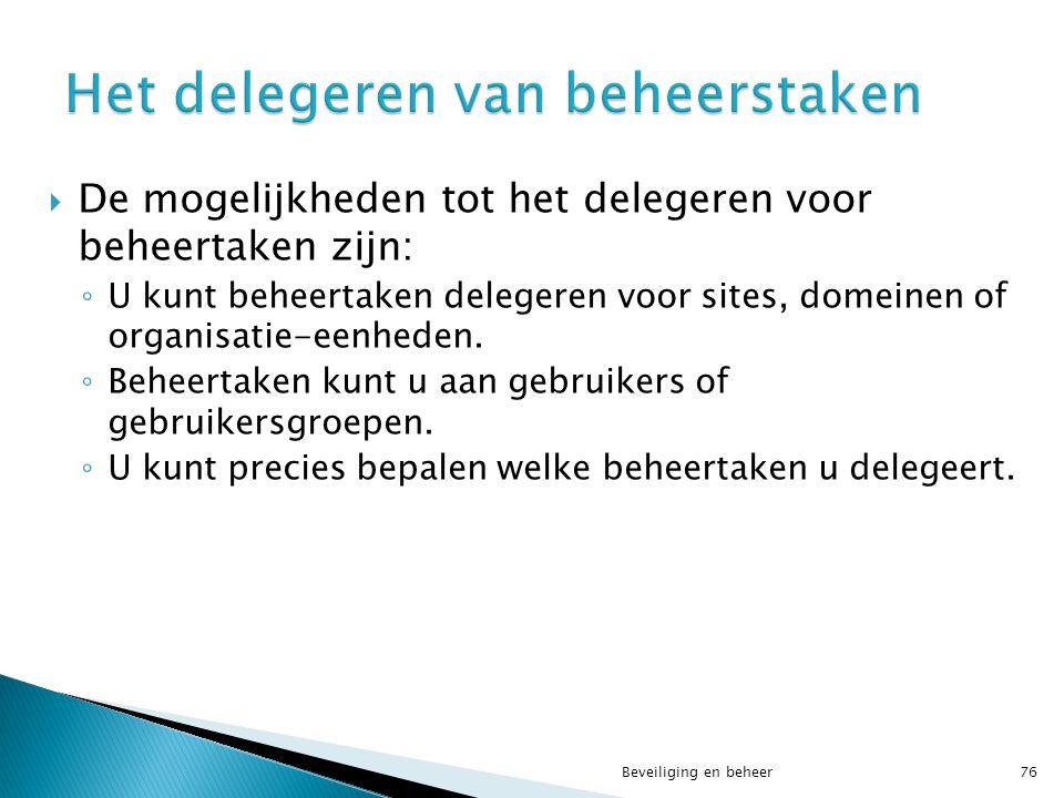  De mogelijkheden tot het delegeren voor beheertaken zijn: ◦ U kunt beheertaken delegeren voor sites, domeinen of organisatie-eenheden. ◦ Beheertaken