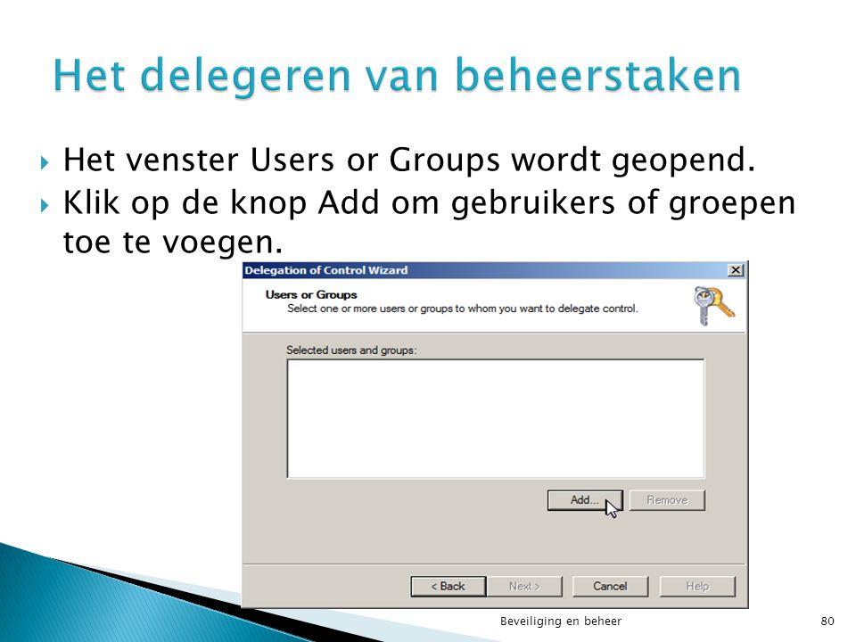  Het venster Users or Groups wordt geopend.  Klik op de knop Add om gebruikers of groepen toe te voegen. Beveiliging en beheer80