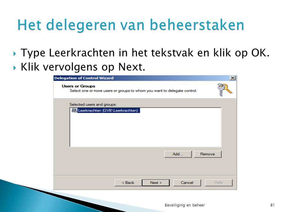  Type Leerkrachten in het tekstvak en klik op OK.  Klik vervolgens op Next. Beveiliging en beheer81