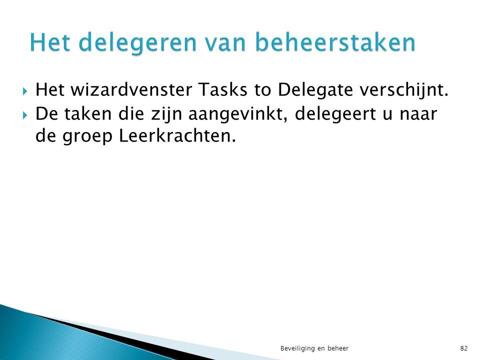  Het wizardvenster Tasks to Delegate verschijnt.  De taken die zijn aangevinkt, delegeert u naar de groep Leerkrachten. Beveiliging en beheer82