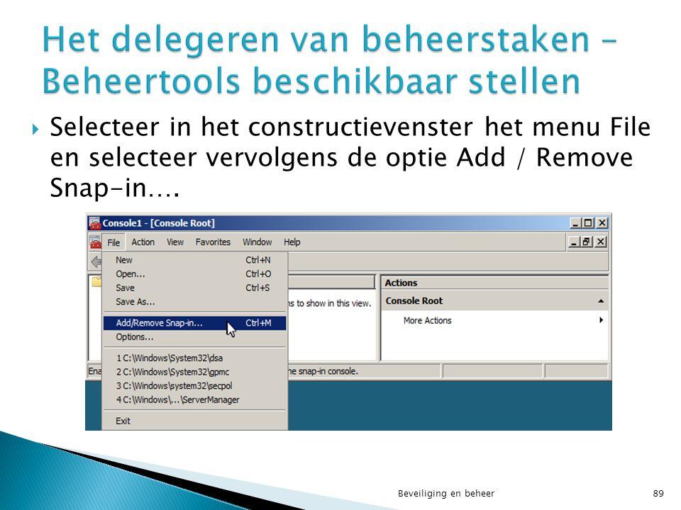  Selecteer in het constructievenster het menu File en selecteer vervolgens de optie Add / Remove Snap-in…. Beveiliging en beheer89