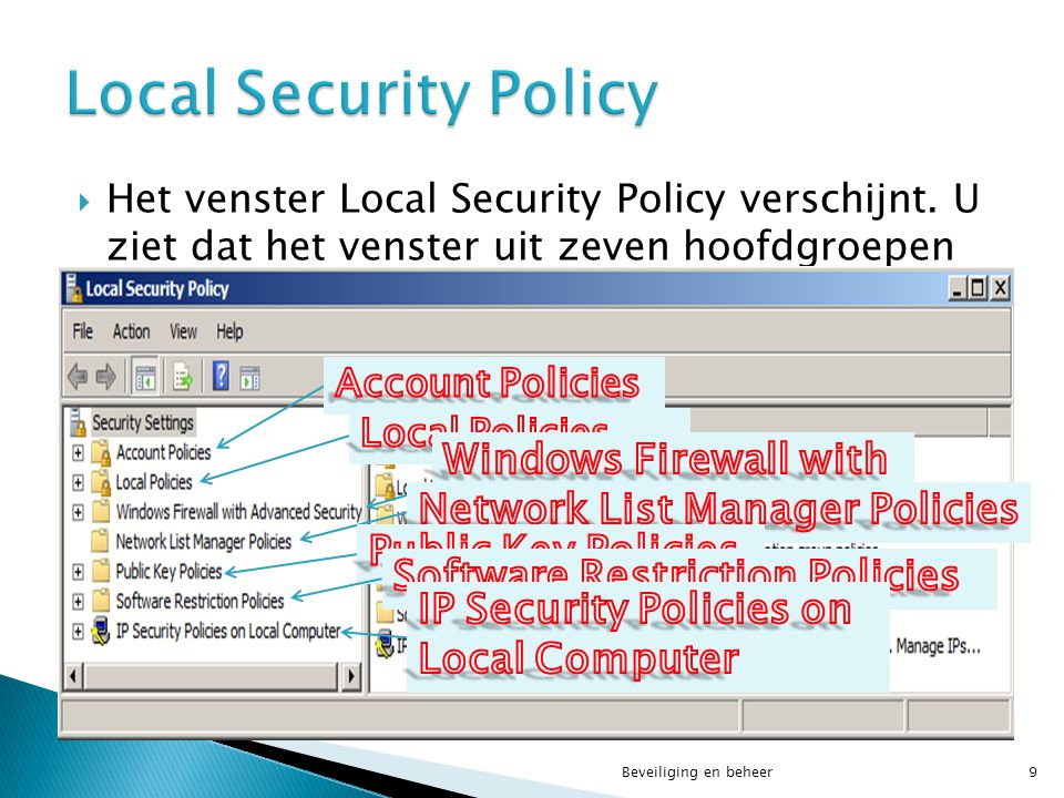  De Account Policies dienen om de veiligheid te vergroten en zijn onderverdeeld in drie containers : ◦ Password Policy; ◦ Account Lockout Policy; ◦ Kerberos Policy.