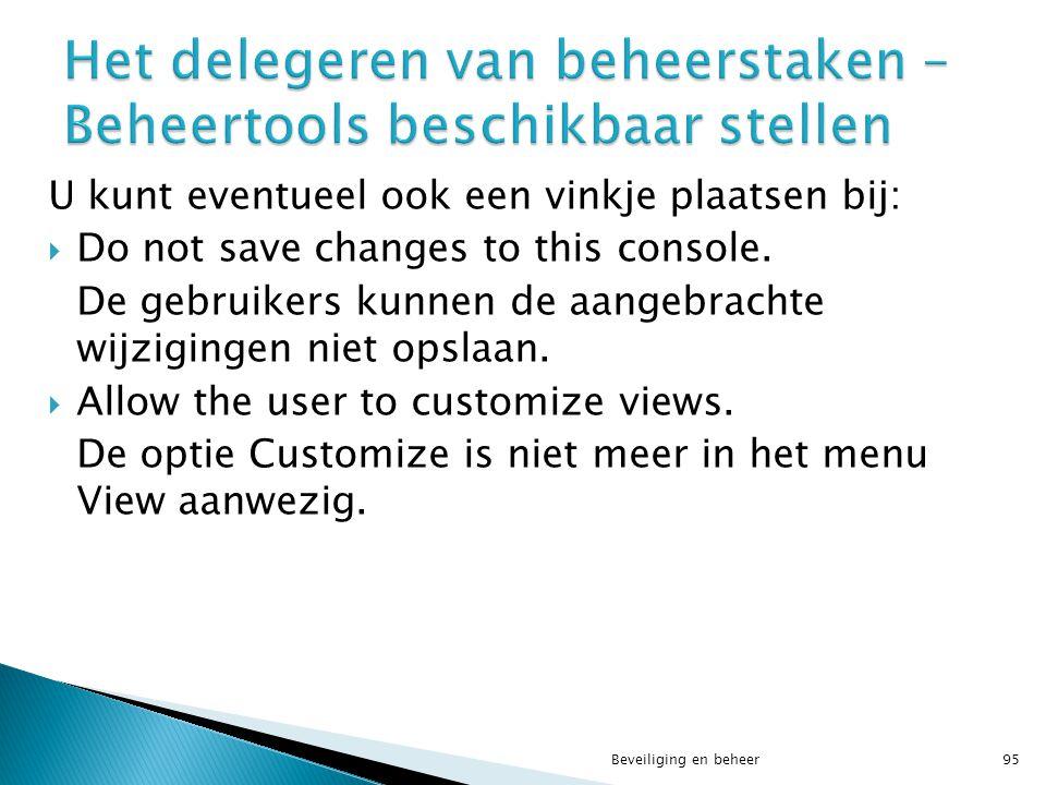 U kunt eventueel ook een vinkje plaatsen bij:  Do not save changes to this console. De gebruikers kunnen de aangebrachte wijzigingen niet opslaan. 