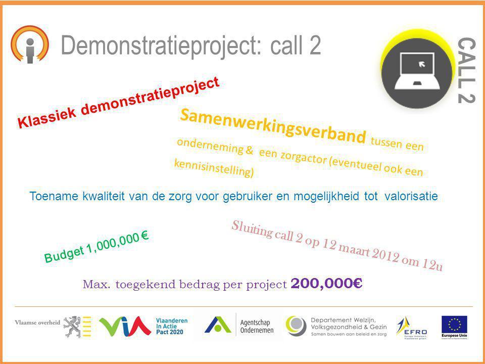 CALL 2 Demonstratieproject: call 2 Klassiek demonstratieproject Samenwerkingsverband tussen een onderneming & een zorgactor (eventueel ook een kennisi