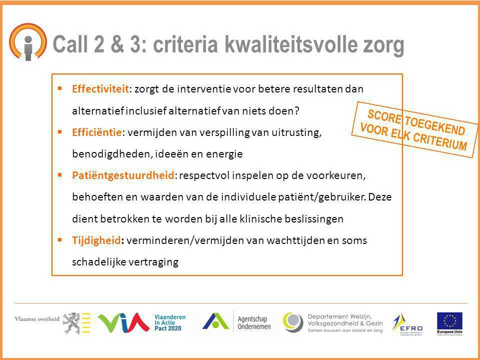Call 2 & 3: criteria kwaliteitsvolle zorg  Effectiviteit: zorgt de interventie voor betere resultaten dan alternatief inclusief alternatief van niets