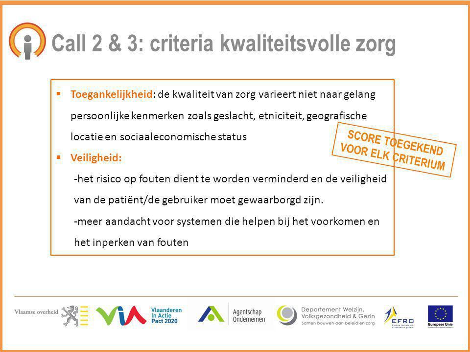 Call 2 & 3: criteria kwaliteitsvolle zorg  Toegankelijkheid: de kwaliteit van zorg varieert niet naar gelang persoonlijke kenmerken zoals geslacht, e