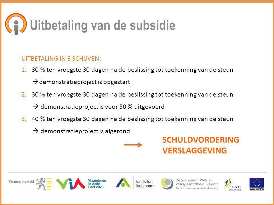 Uitbetaling van de subsidie UITBETALING IN 3 SCHIJVEN: 1.30 % ten vroegste 30 dagen na de beslissing tot toekenning van de steun  demonstratieproject