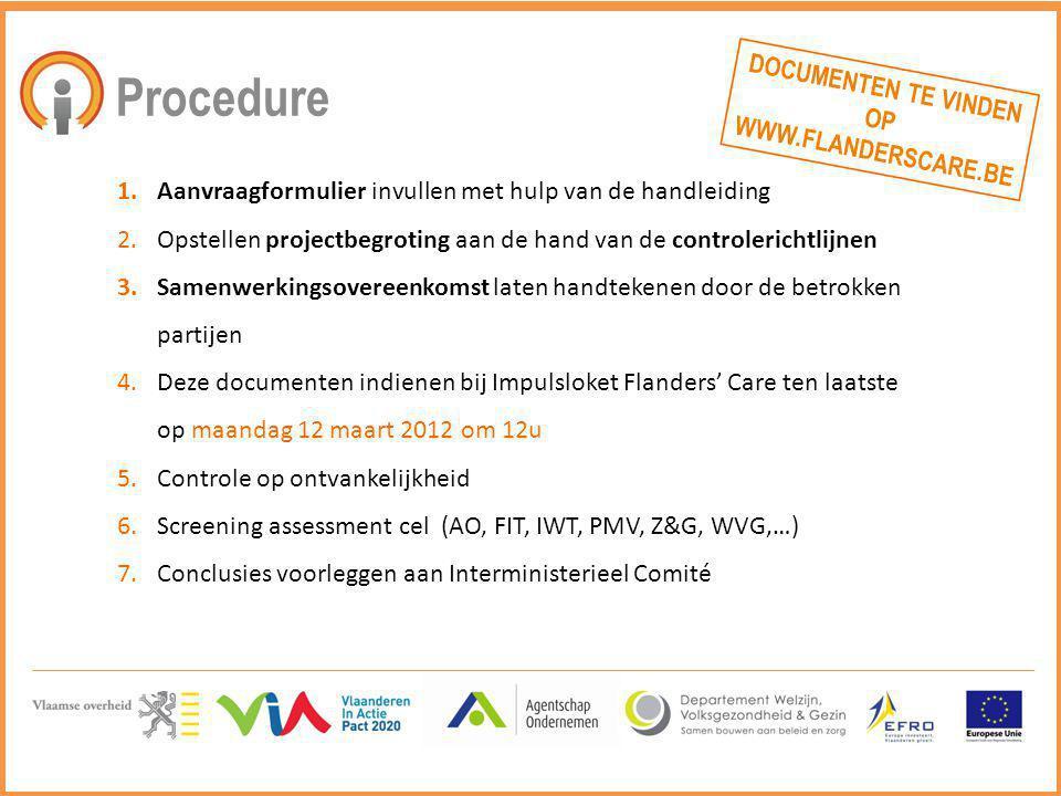 Procedure 1.Aanvraagformulier invullen met hulp van de handleiding 2.Opstellen projectbegroting aan de hand van de controlerichtlijnen 3.Samenwerkings