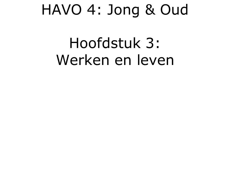 HAVO 4: Jong & Oud Hoofdstuk 3: Werken en leven