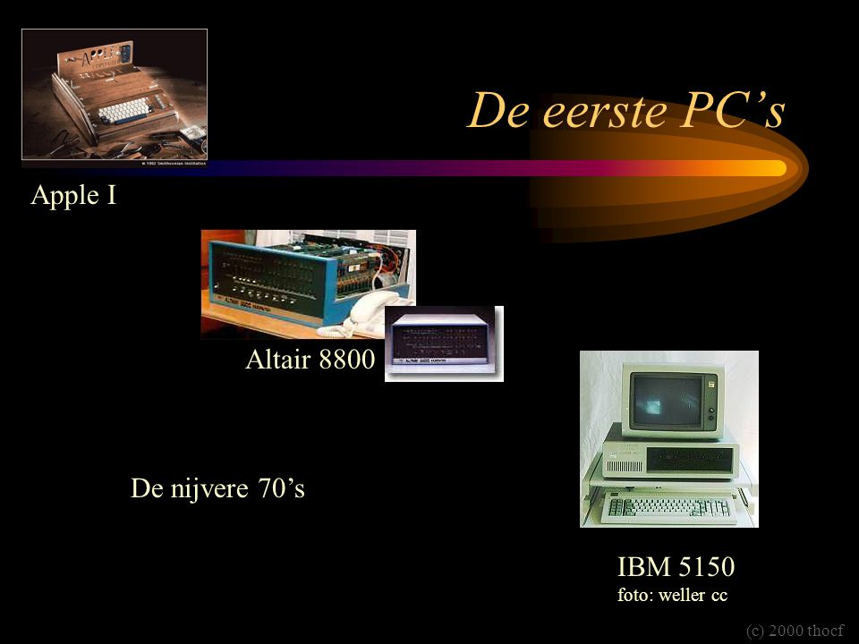 De eerste PC's IBM 5150 foto: weller cc Altair 8800 Apple I De nijvere 70's (c) 2000 thocf