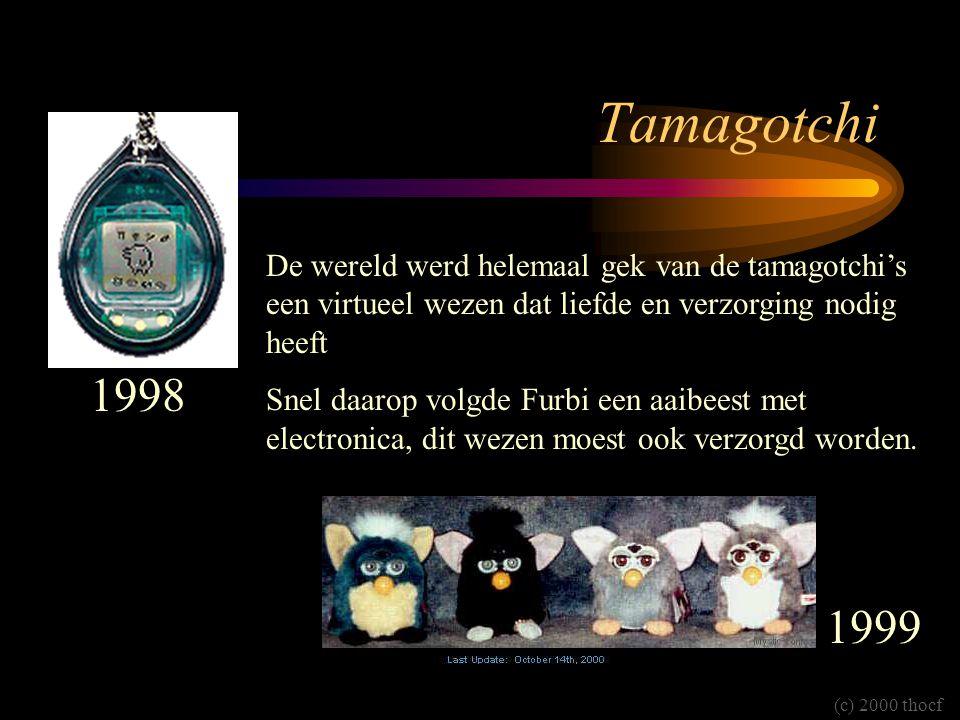 Tamagotchi De wereld werd helemaal gek van de tamagotchi's een virtueel wezen dat liefde en verzorging nodig heeft Snel daarop volgde Furbi een aaibeest met electronica, dit wezen moest ook verzorgd worden.