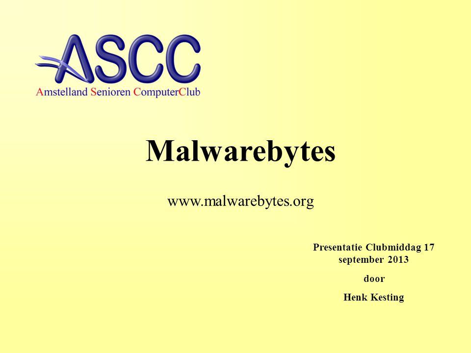 Presentatie Clubmiddag 17 september 2013 door Henk Kesting Malwarebytes www.malwarebytes.org