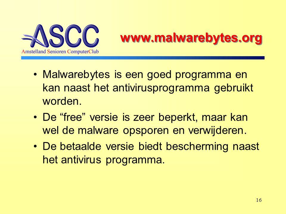 16 www.malwarebytes.org Malwarebytes is een goed programma en kan naast het antivirusprogramma gebruikt worden.