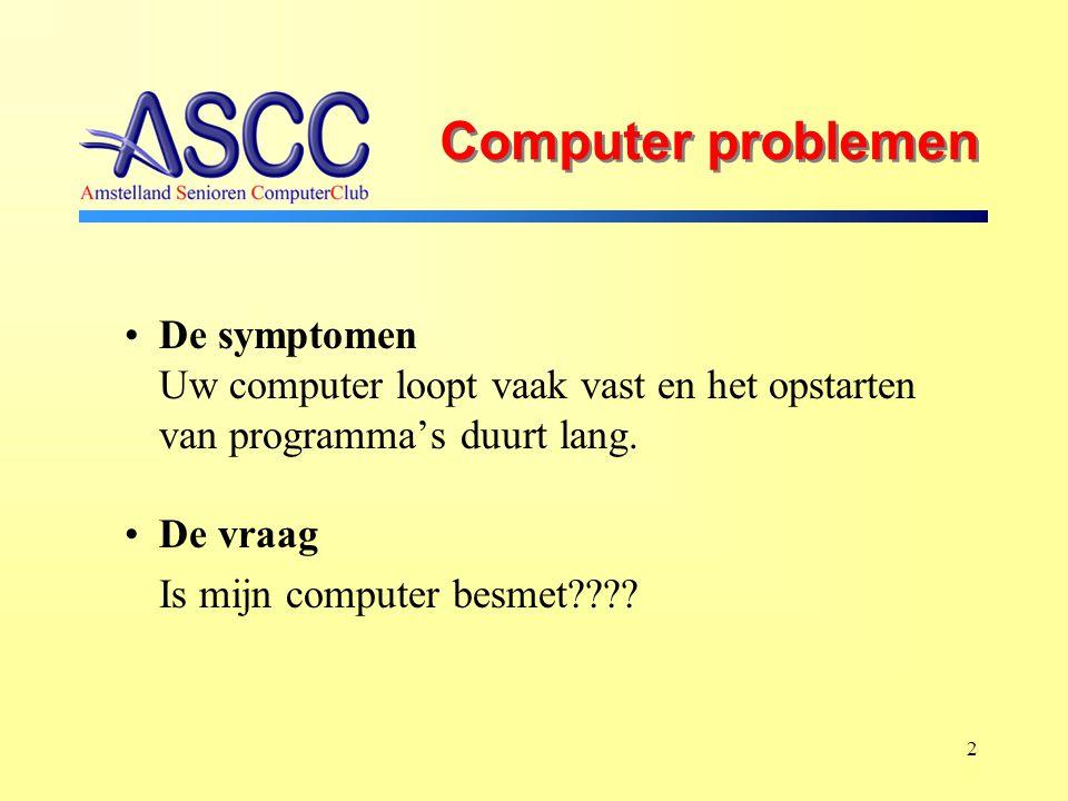 2 Computer problemen De symptomen Uw computer loopt vaak vast en het opstarten van programma's duurt lang.