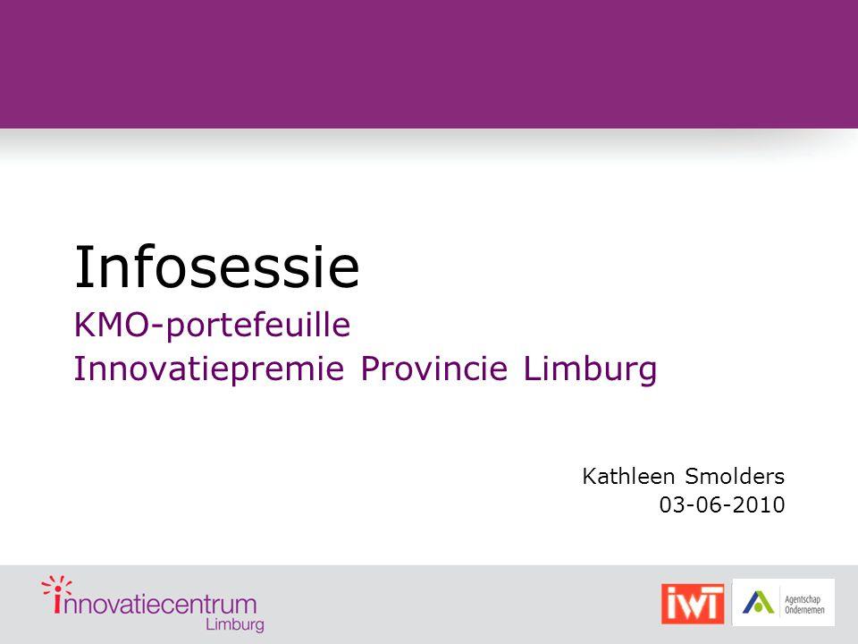 Infosessie KMO-portefeuille Innovatiepremie Provincie Limburg Kathleen Smolders 03-06-2010