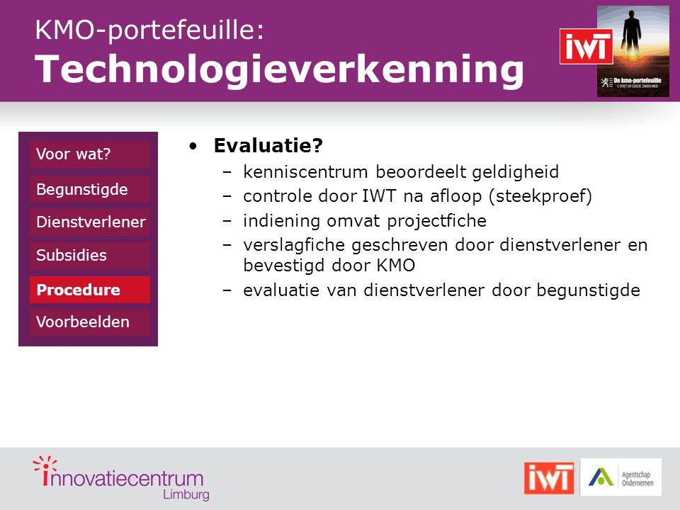 Evaluatie? –kenniscentrum beoordeelt geldigheid –controle door IWT na afloop (steekproef) –indiening omvat projectfiche –verslagfiche geschreven door