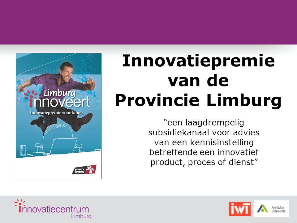 """Innovatiepremie van de Provincie Limburg """"een laagdrempelig subsidiekanaal voor advies van een kennisinstelling betreffende een innovatief product, pr"""