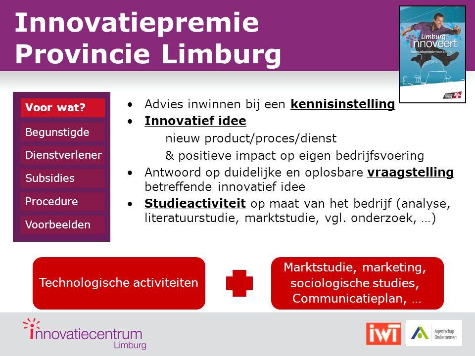 Innovatiepremie Provincie Limburg Advies inwinnen bij een kennisinstelling Innovatief idee nieuw product/proces/dienst & positieve impact op eigen bed