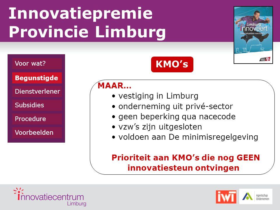 Dienstverlener Begunstigde Subsidies Procedure Voorbeelden Voor wat? Innovatiepremie Provincie Limburg KMO's MAAR… vestiging in Limburg onderneming ui