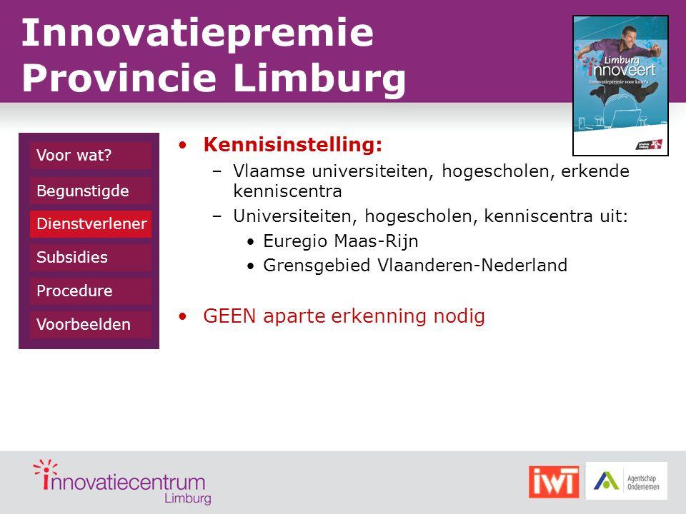 Kennisinstelling: –Vlaamse universiteiten, hogescholen, erkende kenniscentra –Universiteiten, hogescholen, kenniscentra uit: Euregio Maas-Rijn Grensge
