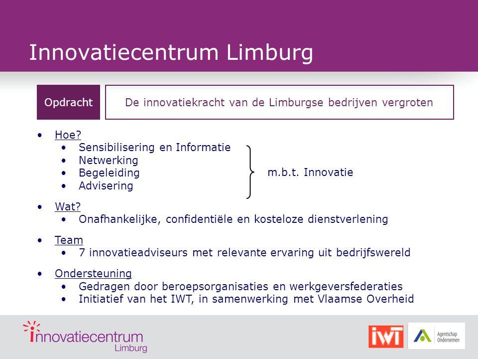 Innovatiecentrum Limburg OpdrachtDe innovatiekracht van de Limburgse bedrijven vergroten Hoe? Sensibilisering en Informatie Netwerking Begeleiding Adv