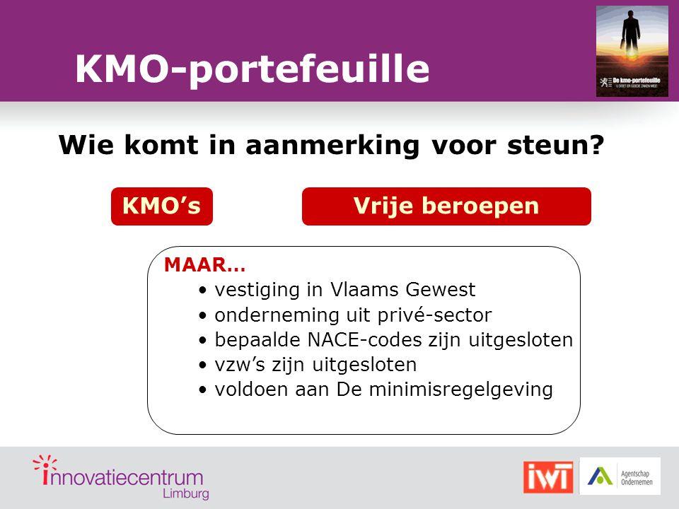 Wie komt in aanmerking voor steun? KMO'sVrije beroepen KMO-portefeuille MAAR… vestiging in Vlaams Gewest onderneming uit privé-sector bepaalde NACE-co