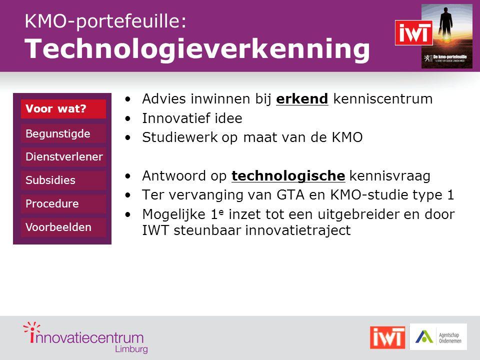 KMO-portefeuille: Technologieverkenning Advies inwinnen bij erkend kenniscentrum Innovatief idee Studiewerk op maat van de KMO Antwoord op technologis