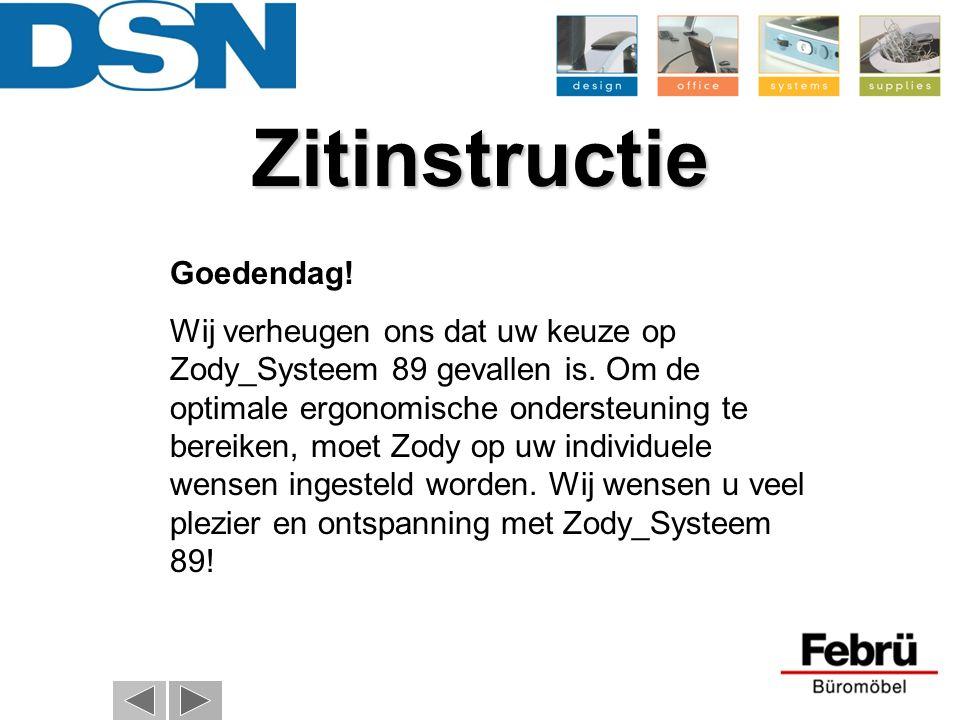 Goedendag. Wij verheugen ons dat uw keuze op Zody_Systeem 89 gevallen is.