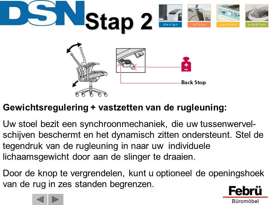 Stap 2 Gewichtsregulering + vastzetten van de rugleuning: Uw stoel bezit een synchroonmechaniek, die uw tussenwervel- schijven beschermt en het dynamisch zitten ondersteunt.