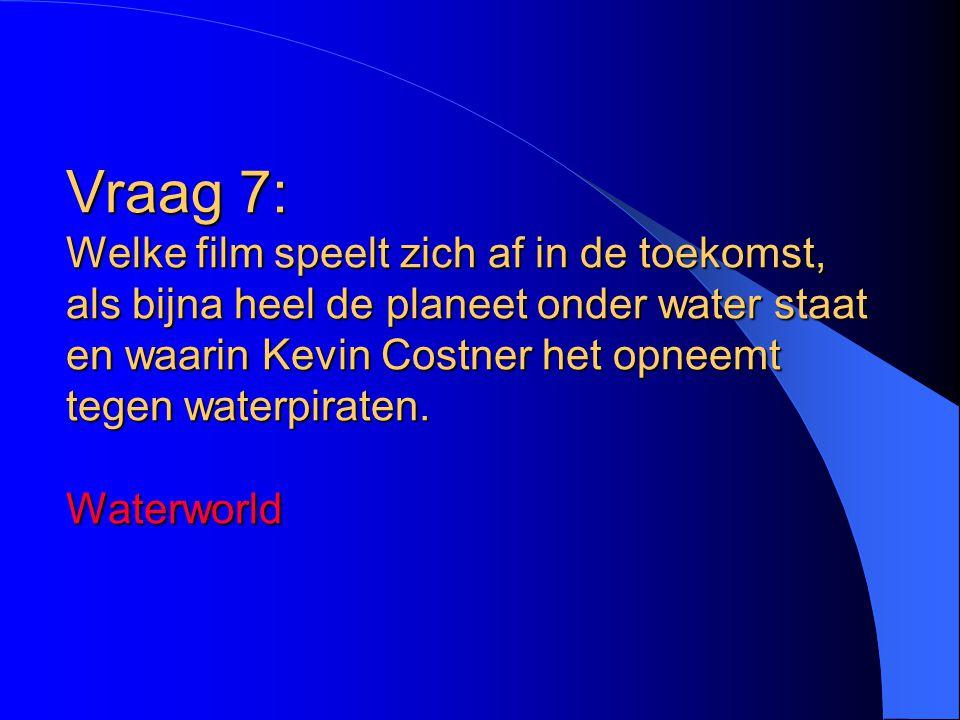 Vraag 7: Welke film speelt zich af in de toekomst, als bijna heel de planeet onder water staat en waarin Kevin Costner het opneemt tegen waterpiraten.