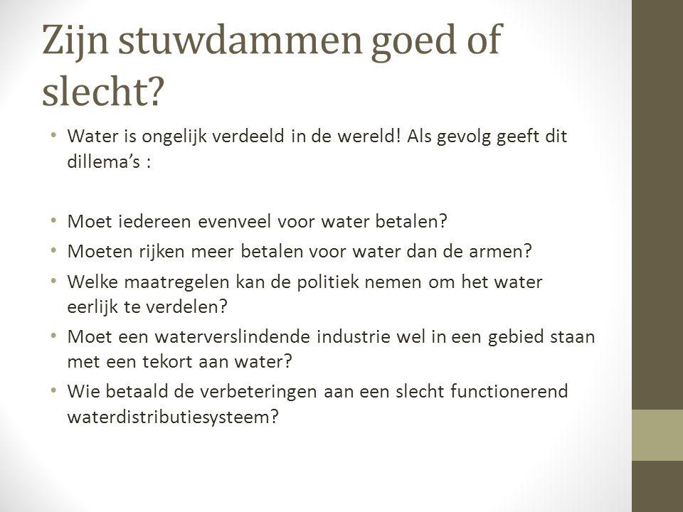 Zijn stuwdammen goed of slecht? Water is ongelijk verdeeld in de wereld! Als gevolg geeft dit dillema's : Moet iedereen evenveel voor water betalen? M