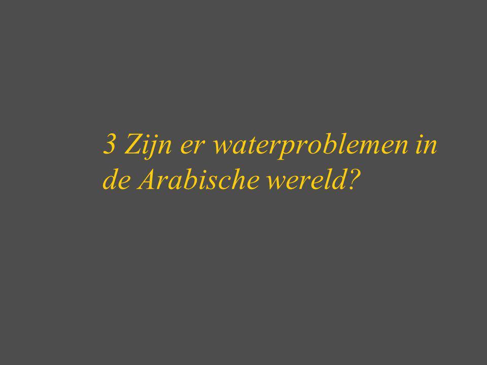 3 Zijn er waterproblemen in de Arabische wereld?