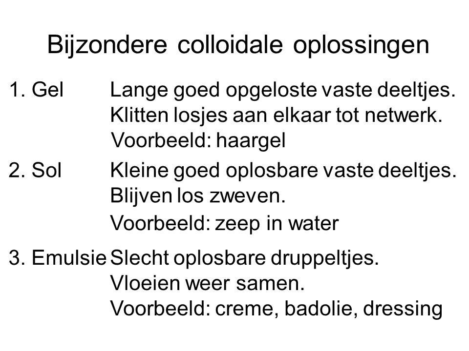 Bijzondere colloidale oplossingen 1. Gel 2. Sol 3. Emulsie Lange goed opgeloste vaste deeltjes. Klitten losjes aan elkaar tot netwerk. Kleine goed opl