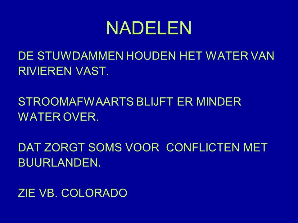 NADELEN DE STUWDAMMEN HOUDEN HET WATER VAN RIVIEREN VAST.