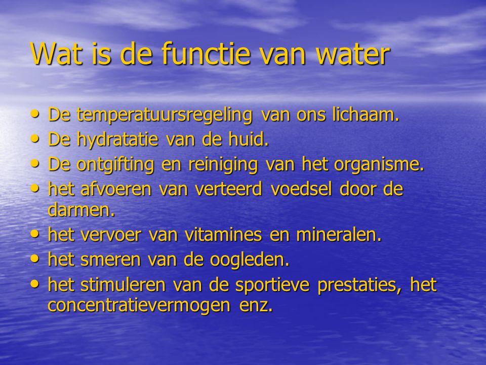 Wat is de functie van water De temperatuursregeling van ons lichaam. De temperatuursregeling van ons lichaam. De hydratatie van de huid. De hydratatie