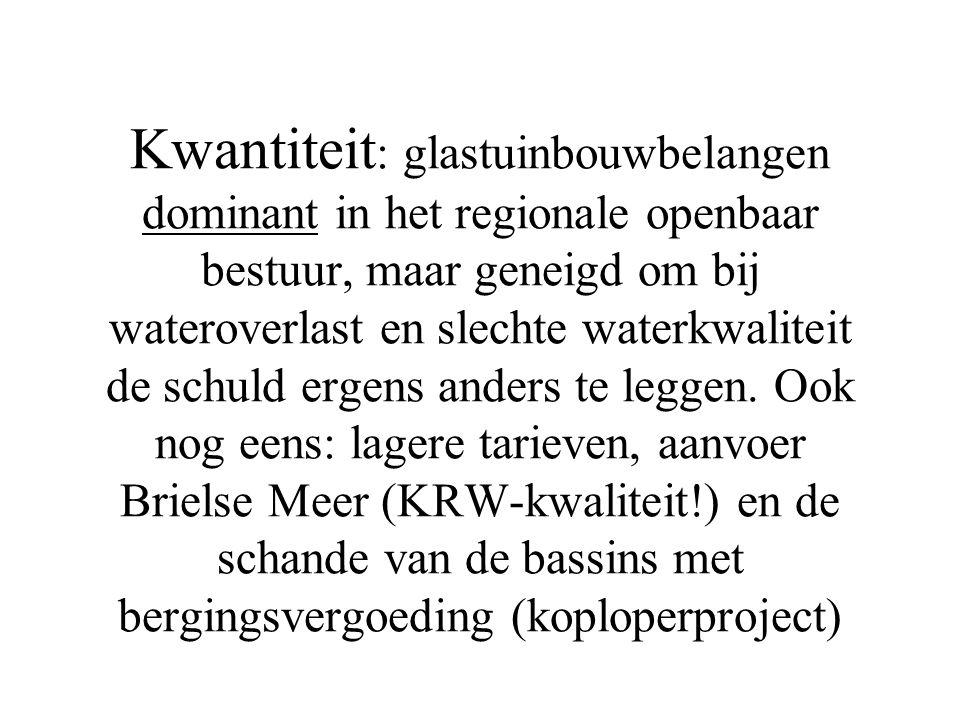 Kwantiteit : glastuinbouwbelangen dominant in het regionale openbaar bestuur, maar geneigd om bij wateroverlast en slechte waterkwaliteit de schuld ergens anders te leggen.